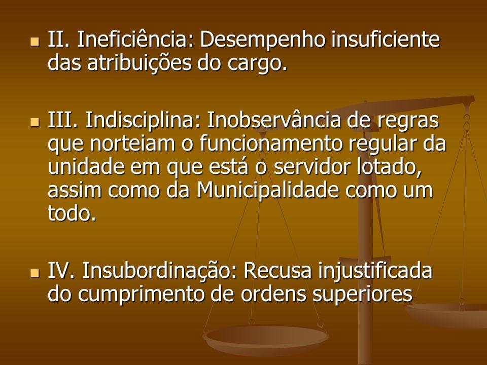 II. Ineficiência: Desempenho insuficiente das atribuições do cargo.
