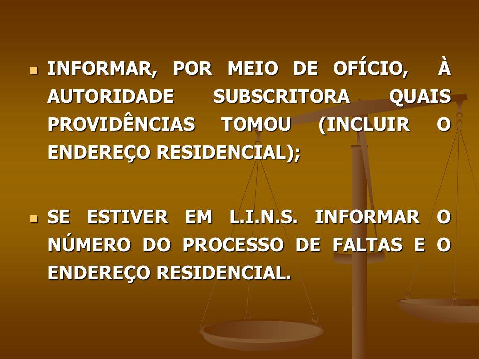 INFORMAR, POR MEIO DE OFÍCIO, À AUTORIDADE SUBSCRITORA QUAIS PROVIDÊNCIAS TOMOU (INCLUIR O ENDEREÇO RESIDENCIAL);