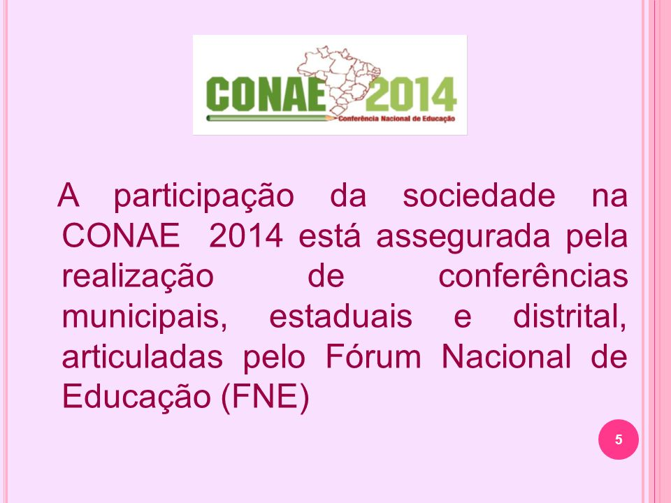 A participação da sociedade na CONAE 2014 está assegurada pela realização de conferências municipais, estaduais e distrital, articuladas pelo Fórum Nacional de Educação (FNE)