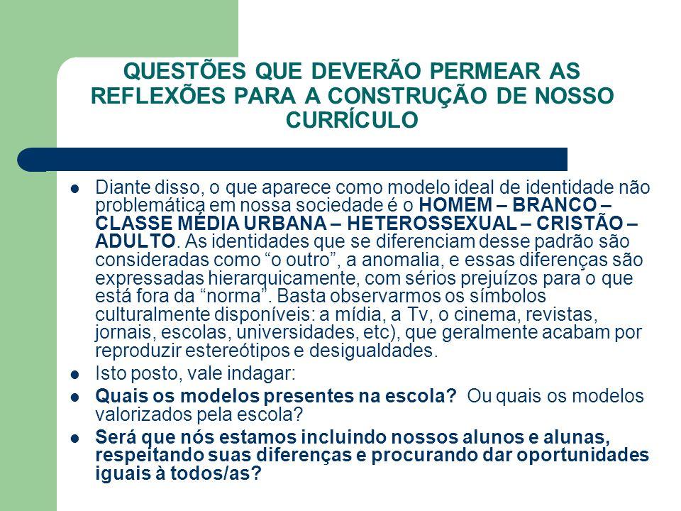 QUESTÕES QUE DEVERÃO PERMEAR AS REFLEXÕES PARA A CONSTRUÇÃO DE NOSSO CURRÍCULO