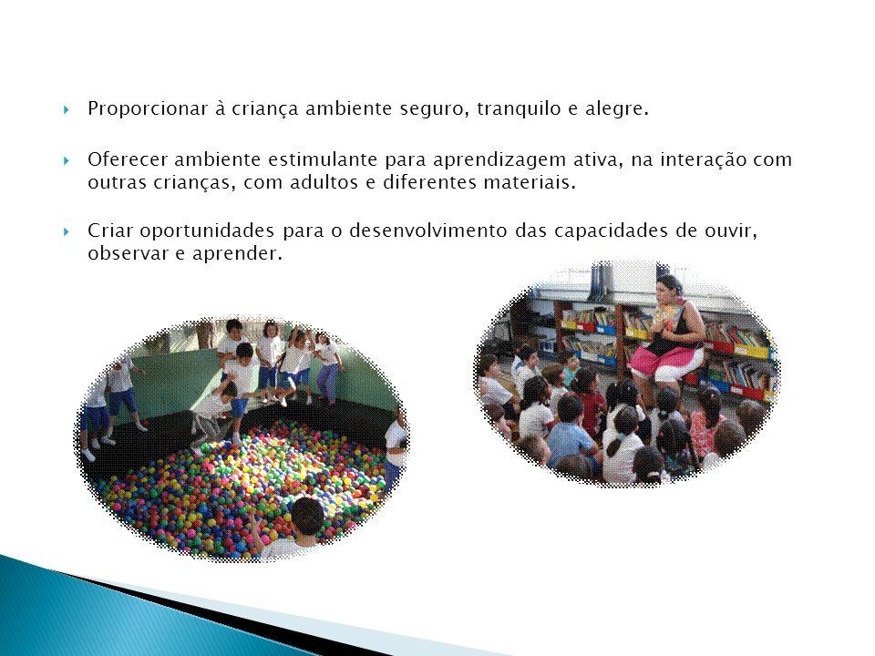 Proporcionar à criança ambiente seguro, tranquilo e alegre.