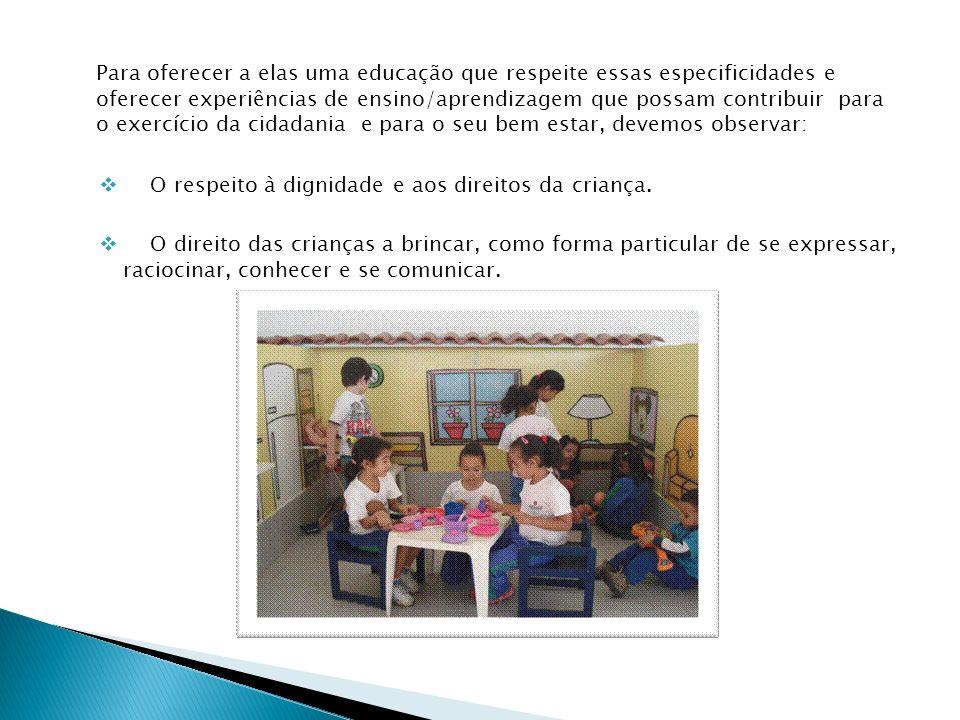 Para oferecer a elas uma educação que respeite essas especificidades e oferecer experiências de ensino/aprendizagem que possam contribuir para o exercício da cidadania e para o seu bem estar, devemos observar: