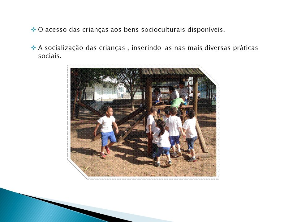 O acesso das crianças aos bens socioculturais disponíveis.