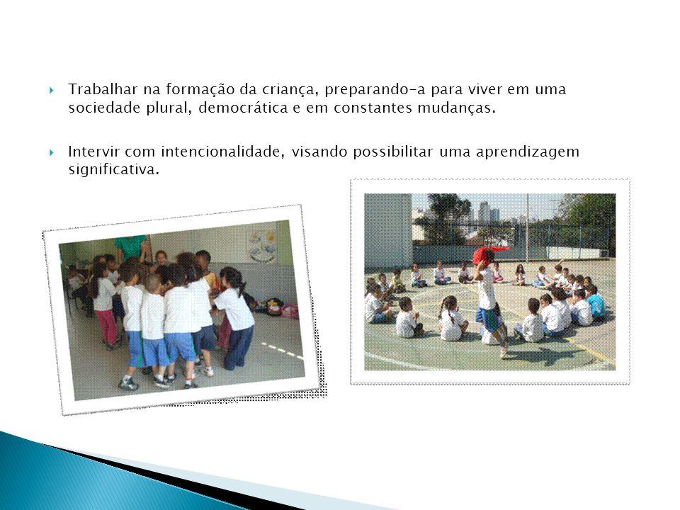 Trabalhar na formação da criança, preparando-a para viver em uma sociedade plural, democrática e em constantes mudanças.