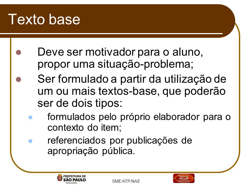 Texto baseDeve ser motivador para o aluno, propor uma situação-problema;