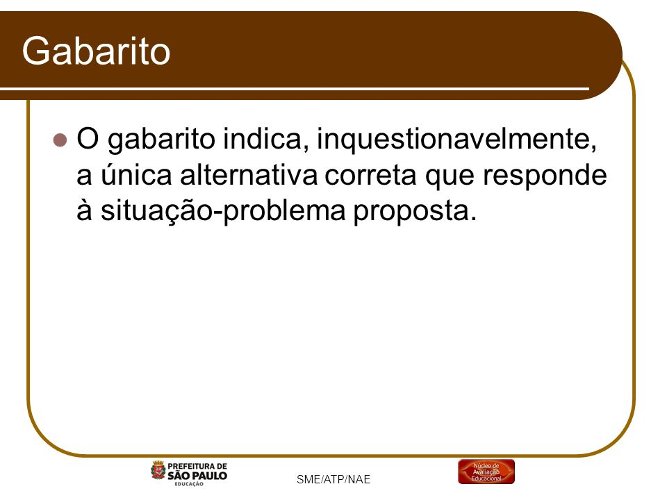 GabaritoO gabarito indica, inquestionavelmente, a única alternativa correta que responde à situação-problema proposta.