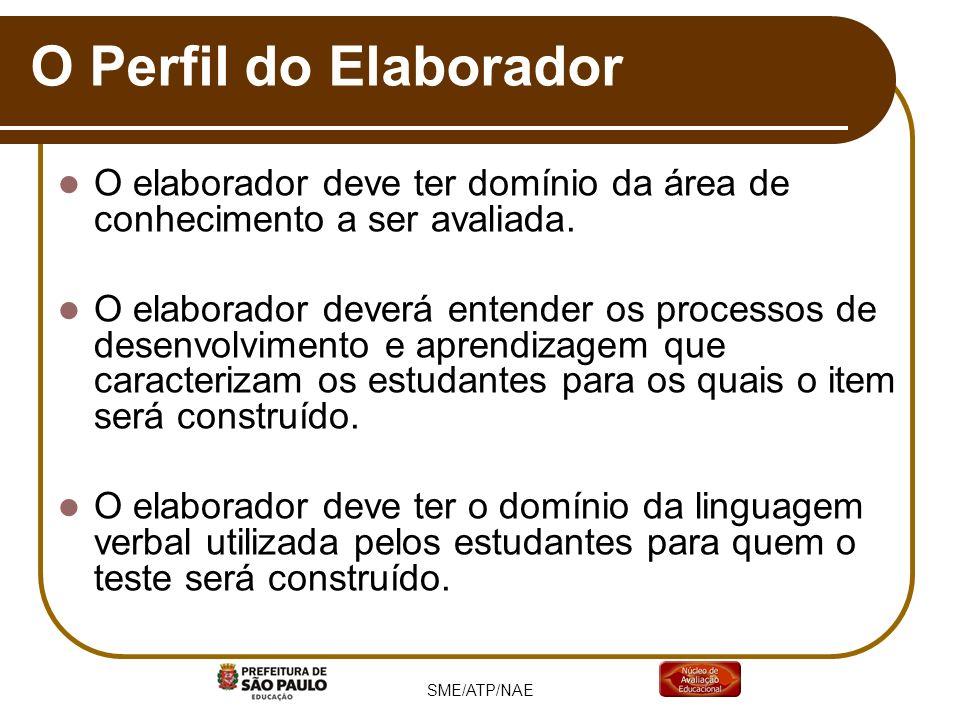 O Perfil do Elaborador O elaborador deve ter domínio da área de conhecimento a ser avaliada.
