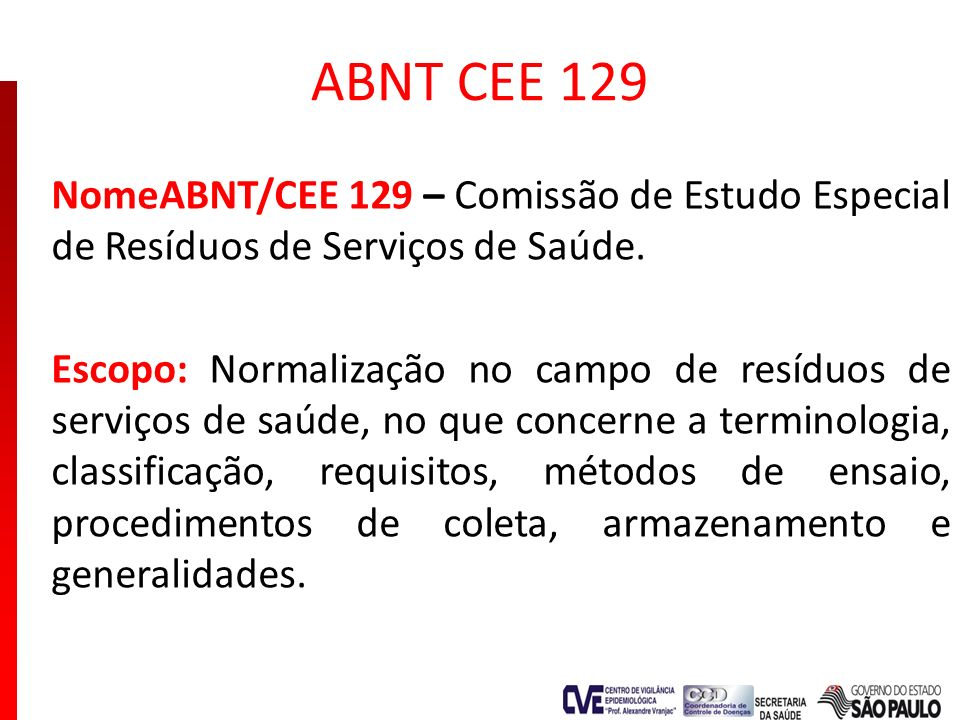 ABNT CEE 129 NomeABNT/CEE 129 – Comissão de Estudo Especial de Resíduos de Serviços de Saúde.