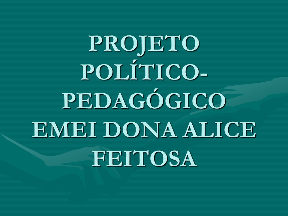 PROJETO POLÍTICO-PEDAGÓGICO EMEI DONA ALICE FEITOSA