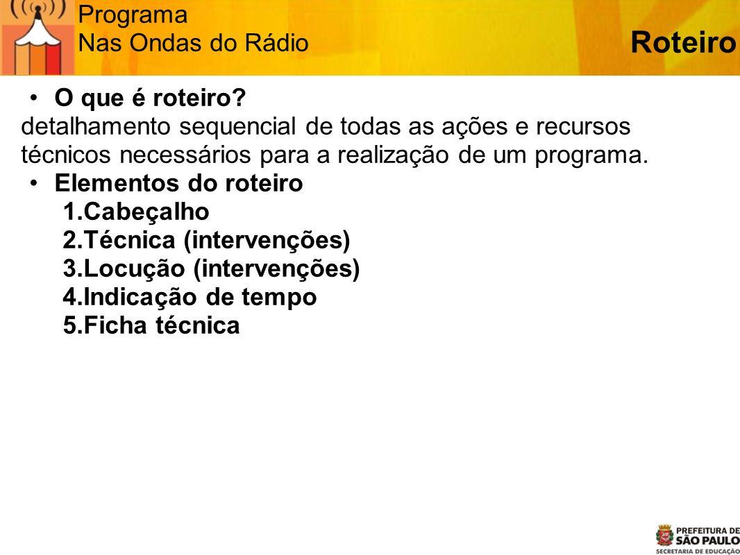 Roteiro Programa Nas Ondas do Rádio O que é roteiro