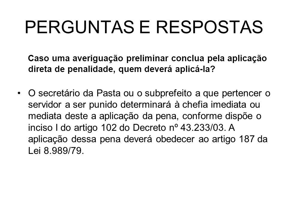 PERGUNTAS E RESPOSTAS Caso uma averiguação preliminar conclua pela aplicação direta de penalidade, quem deverá aplicá-la