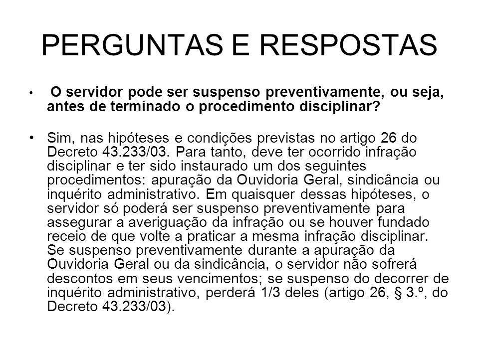 PERGUNTAS E RESPOSTAS O servidor pode ser suspenso preventivamente, ou seja, antes de terminado o procedimento disciplinar