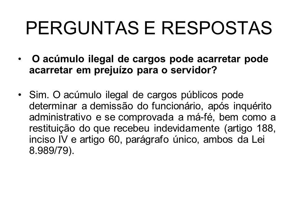 PERGUNTAS E RESPOSTAS O acúmulo ilegal de cargos pode acarretar pode acarretar em prejuízo para o servidor