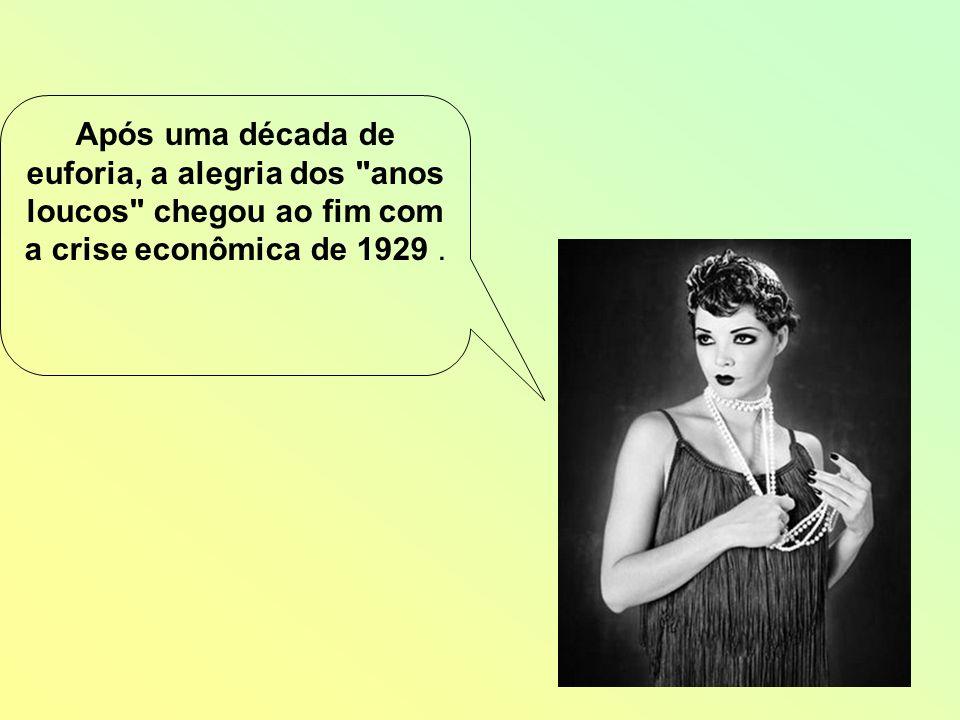 Após uma década de euforia, a alegria dos anos loucos chegou ao fim com a crise econômica de 1929 .