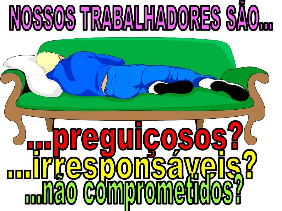 NOSSOS TRABALHADORES SÃO...