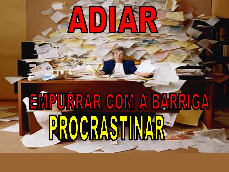 ADIAR EMPURRAR COM A BARRIGA PROCRASTINAR