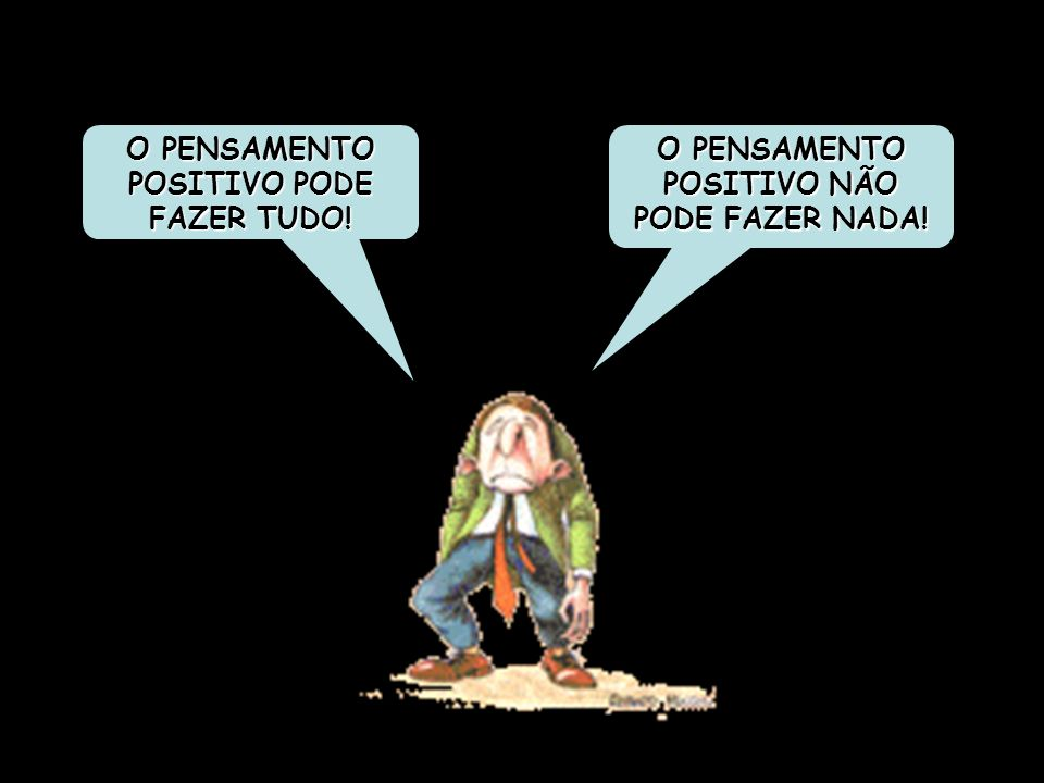 O PENSAMENTO POSITIVO PODE FAZER TUDO!