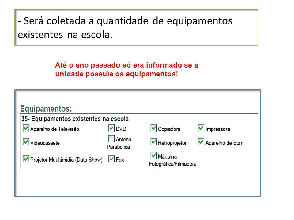 - Será coletada a quantidade de equipamentos existentes na escola.