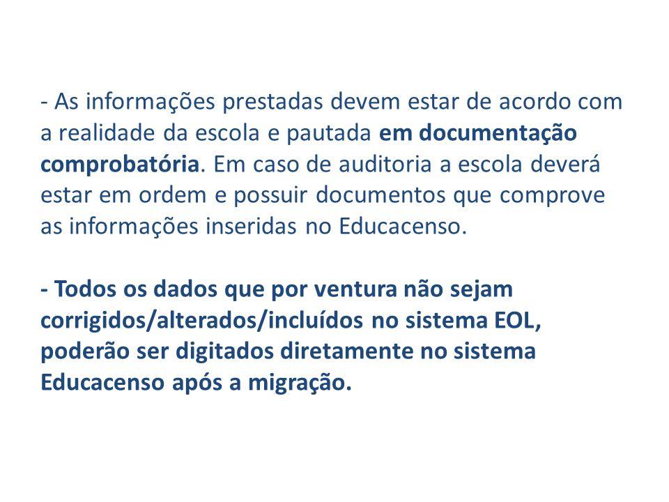 - As informações prestadas devem estar de acordo com a realidade da escola e pautada em documentação comprobatória.