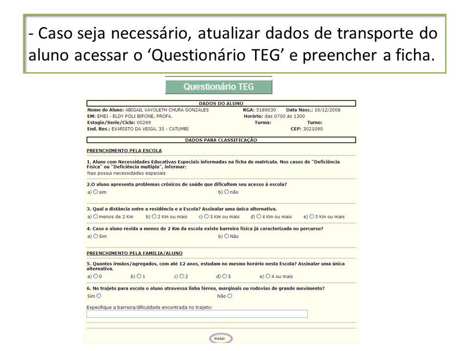 - Caso seja necessário, atualizar dados de transporte do aluno acessar o 'Questionário TEG' e preencher a ficha.