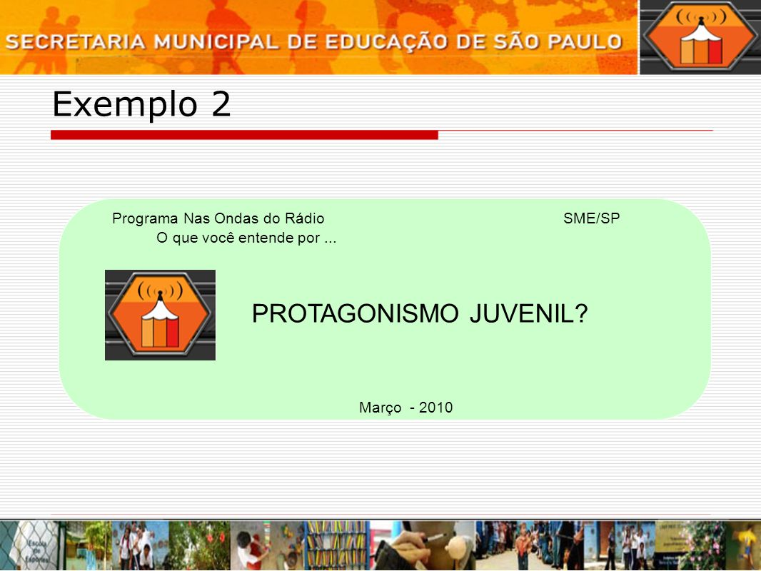 Exemplo 2 PROTAGONISMO JUVENIL Programa Nas Ondas do Rádio