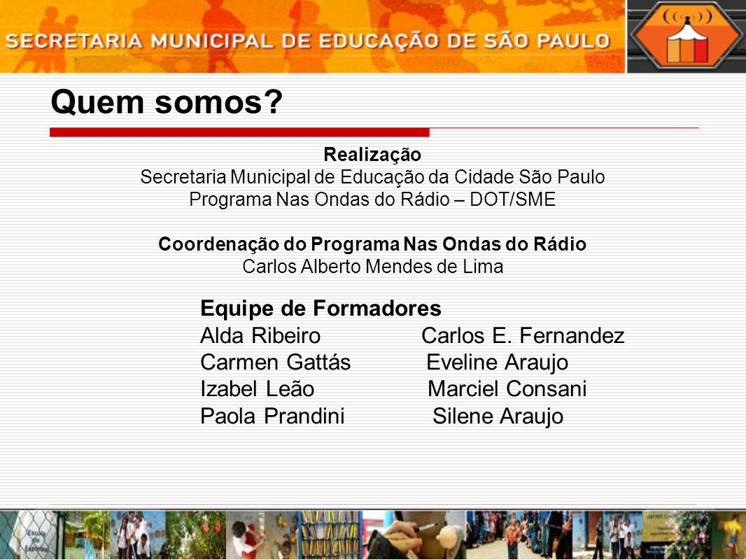 Quem somos Equipe de Formadores Alda Ribeiro Carlos E. Fernandez