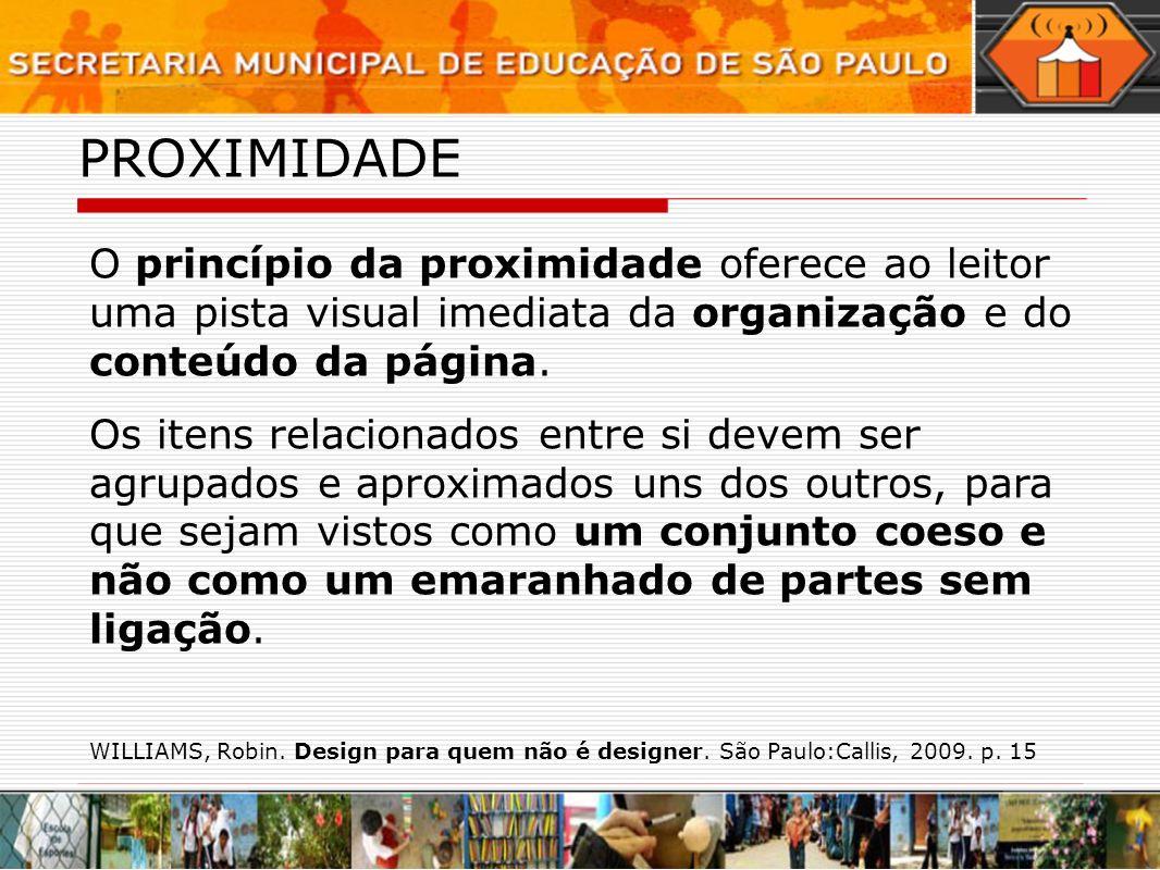 PROXIMIDADE O princípio da proximidade oferece ao leitor uma pista visual imediata da organização e do conteúdo da página.