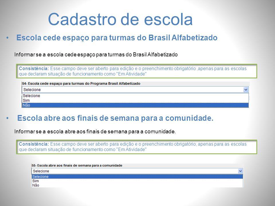 Cadastro de escola Escola cede espaço para turmas do Brasil Alfabetizado. Informar se a escola cede espaço para turmas do Brasil Alfabetizado.