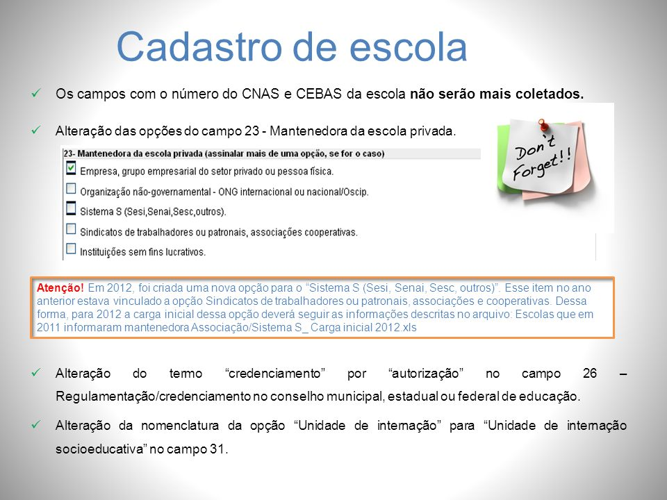 Cadastro de escola Os campos com o número do CNAS e CEBAS da escola não serão mais coletados.