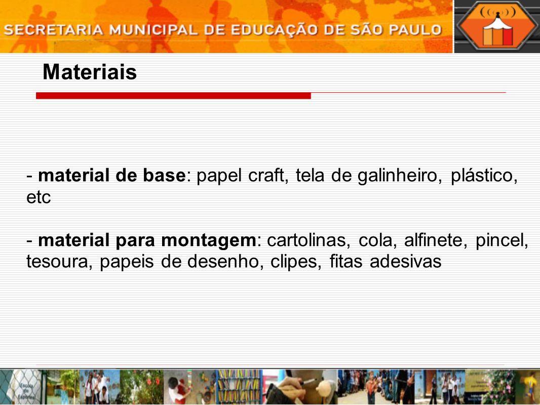 Materiais - material de base: papel craft, tela de galinheiro, plástico, etc.