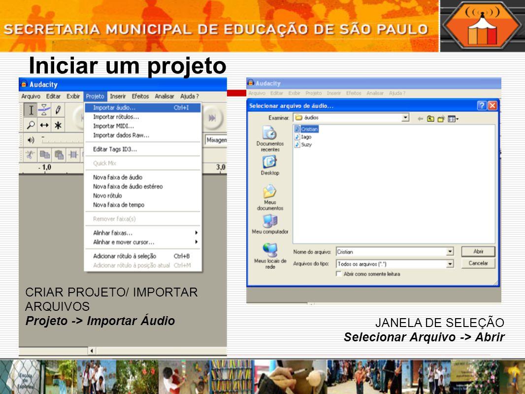 CRIAR PROJETO/ IMPORTAR ARQUIVOS Projeto -> Importar Áudio