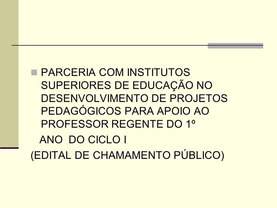 PARCERIA COM INSTITUTOS SUPERIORES DE EDUCAÇÃO NO DESENVOLVIMENTO DE PROJETOS PEDAGÓGICOS PARA APOIO AO PROFESSOR REGENTE DO 1º