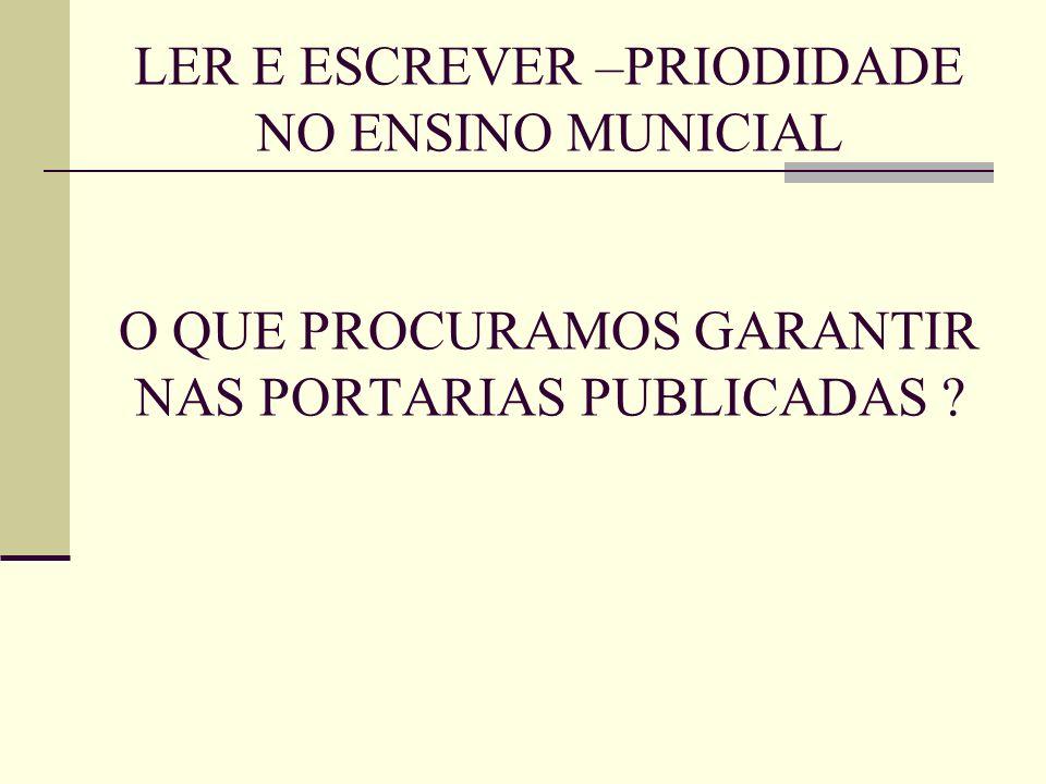 LER E ESCREVER –PRIODIDADE NO ENSINO MUNICIAL O QUE PROCURAMOS GARANTIR NAS PORTARIAS PUBLICADAS