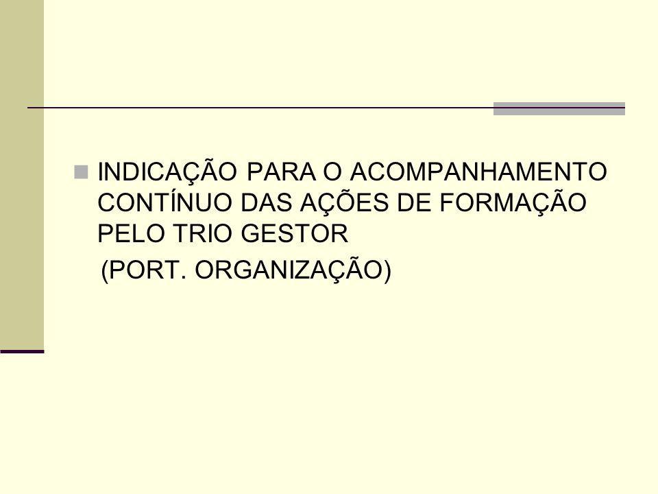 INDICAÇÃO PARA O ACOMPANHAMENTO CONTÍNUO DAS AÇÕES DE FORMAÇÃO PELO TRIO GESTOR