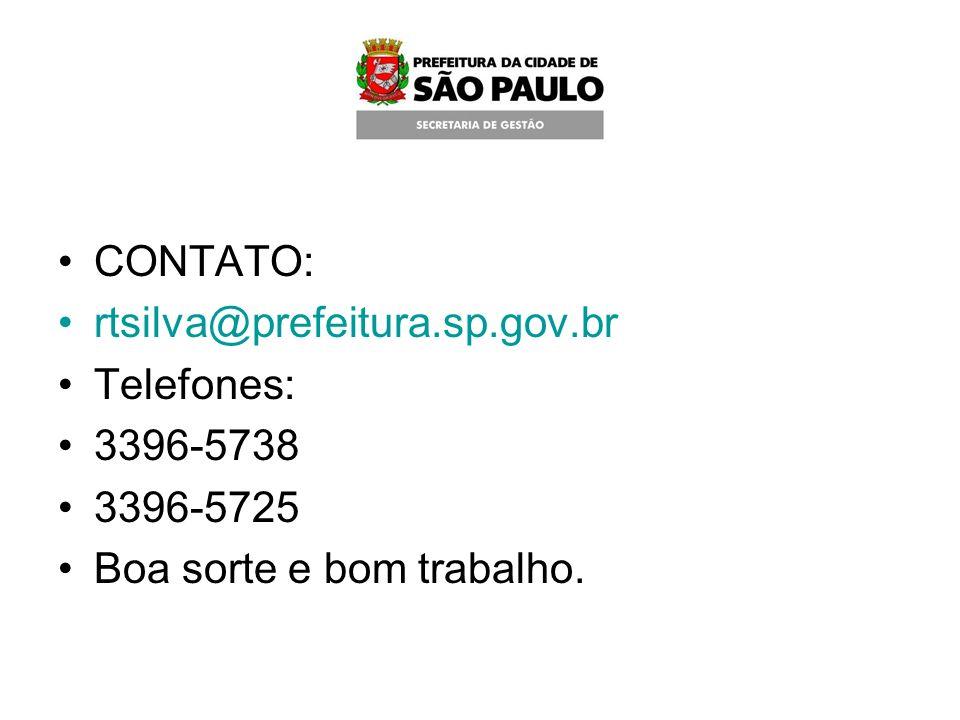 CONTATO: rtsilva@prefeitura.sp.gov.br Telefones: 3396-5738 3396-5725 Boa sorte e bom trabalho.