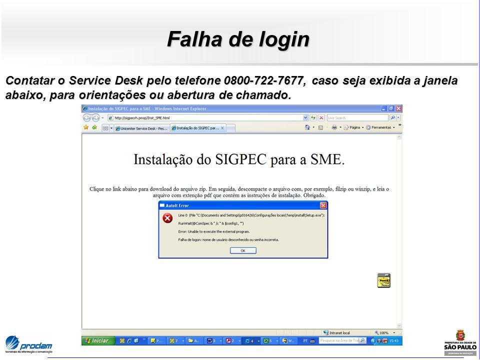 Falha de login Contatar o Service Desk pelo telefone 0800-722-7677, caso seja exibida a janela abaixo, para orientações ou abertura de chamado.