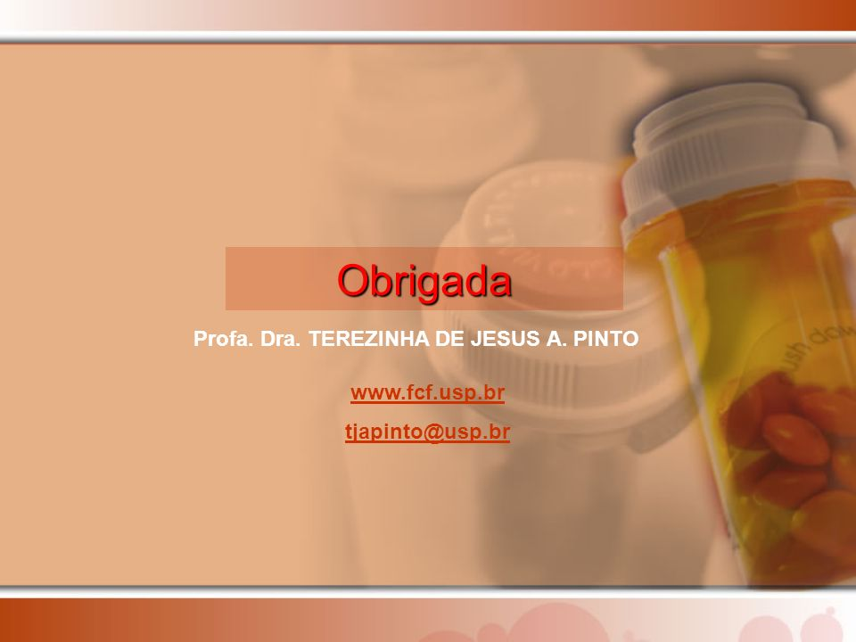Obrigada Profa. Dra. TEREZINHA DE JESUS A. PINTO www.fcf.usp.br