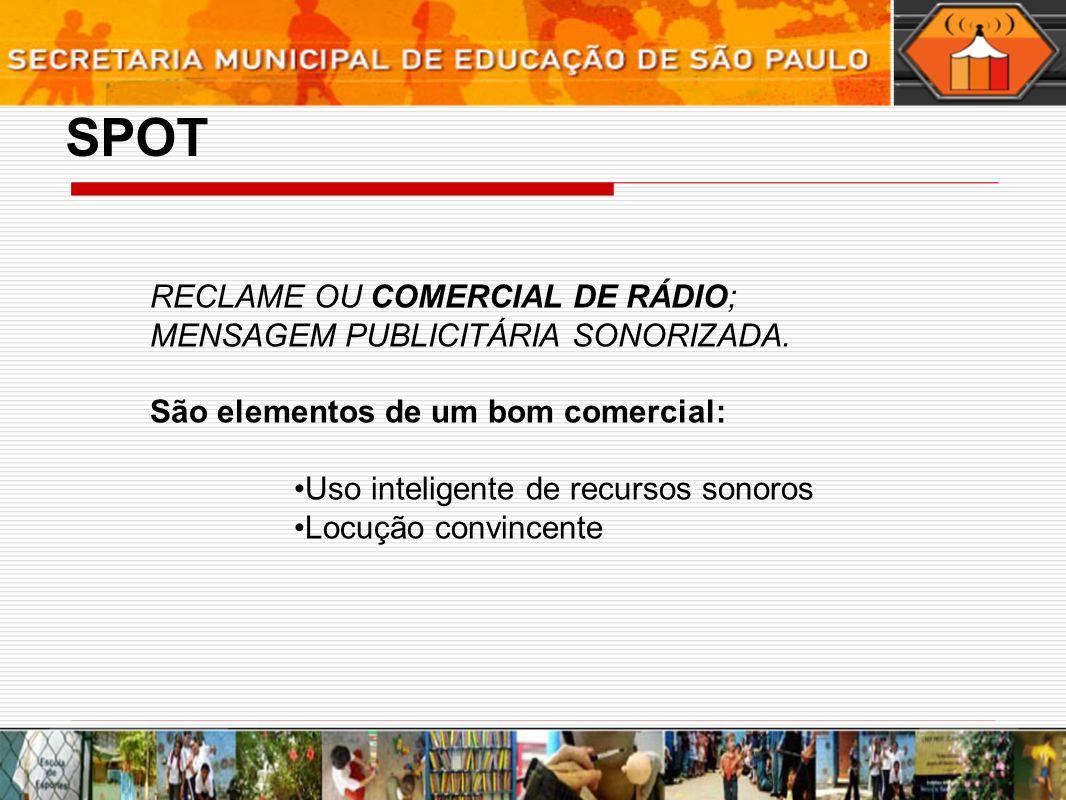 SPOT RECLAME OU COMERCIAL DE RÁDIO; MENSAGEM PUBLICITÁRIA SONORIZADA.