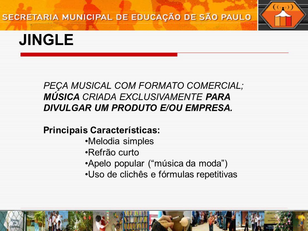 JINGLE PEÇA MUSICAL COM FORMATO COMERCIAL; MÚSICA CRIADA EXCLUSIVAMENTE PARA DIVULGAR UM PRODUTO E/OU EMPRESA.