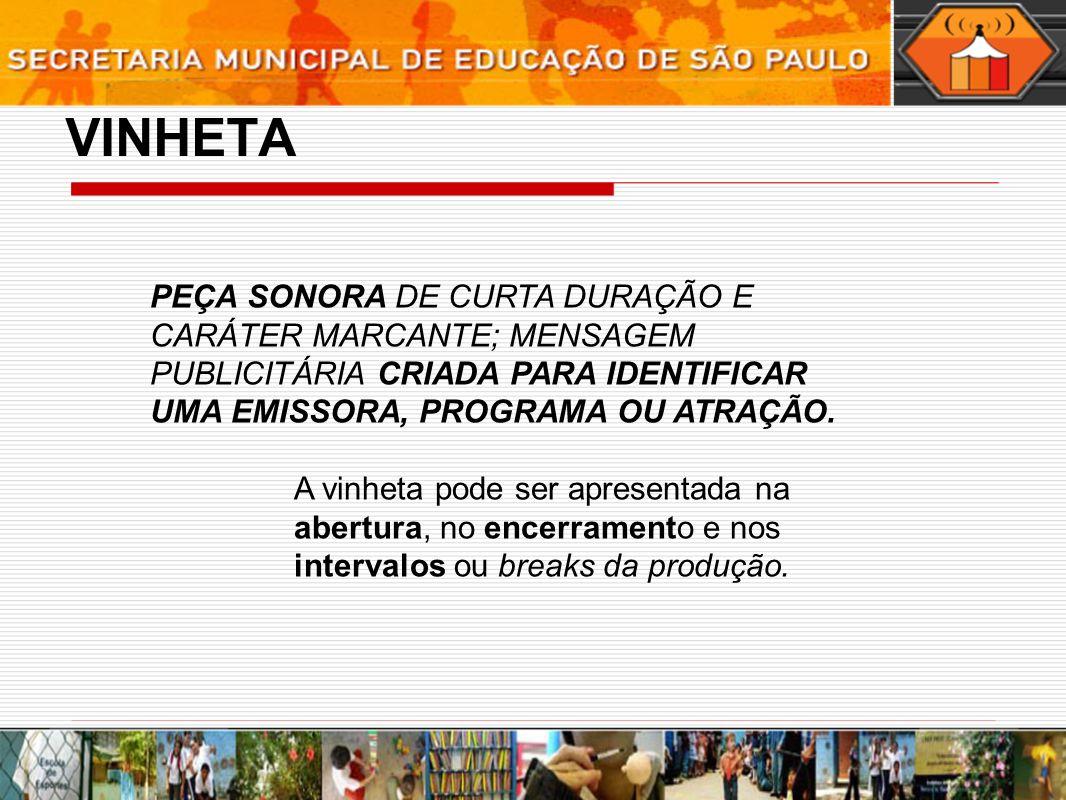 VINHETA PEÇA SONORA DE CURTA DURAÇÃO E CARÁTER MARCANTE; MENSAGEM PUBLICITÁRIA CRIADA PARA IDENTIFICAR UMA EMISSORA, PROGRAMA OU ATRAÇÃO.