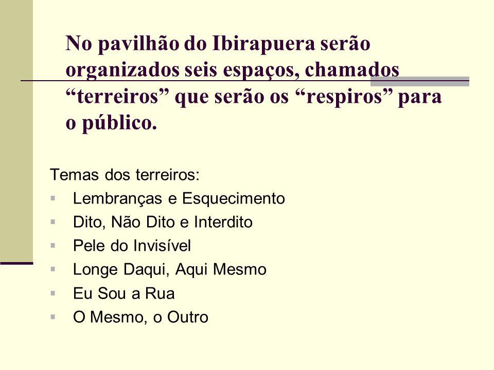 No pavilhão do Ibirapuera serão organizados seis espaços, chamados terreiros que serão os respiros para o público.