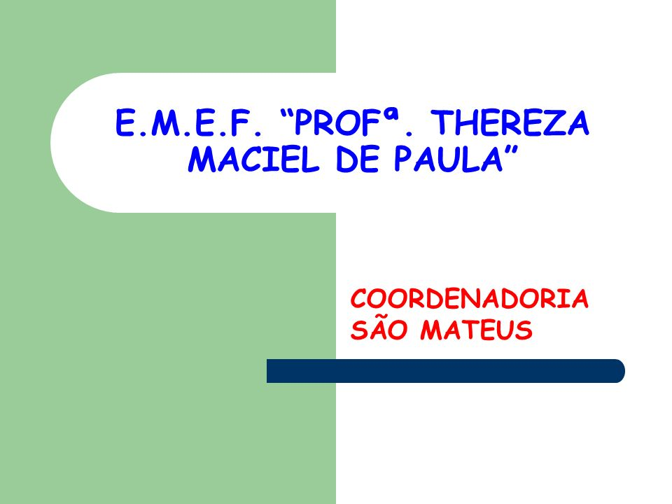 E.M.E.F. PROFª. THEREZA MACIEL DE PAULA