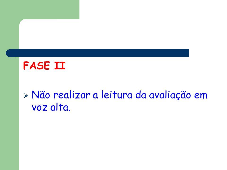 FASE II Não realizar a leitura da avaliação em voz alta.