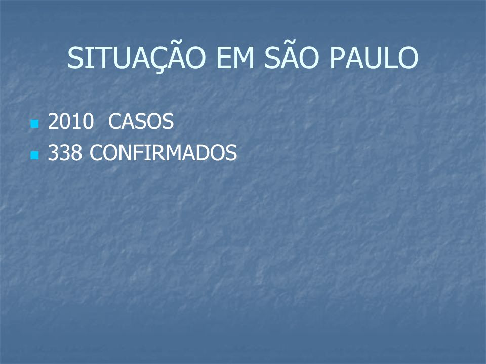 SITUAÇÃO EM SÃO PAULO 2010 CASOS 338 CONFIRMADOS