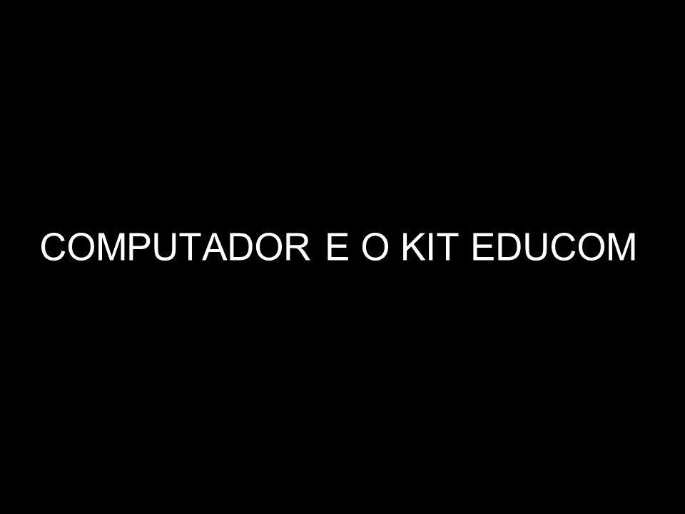 COMPUTADOR E O KIT EDUCOM