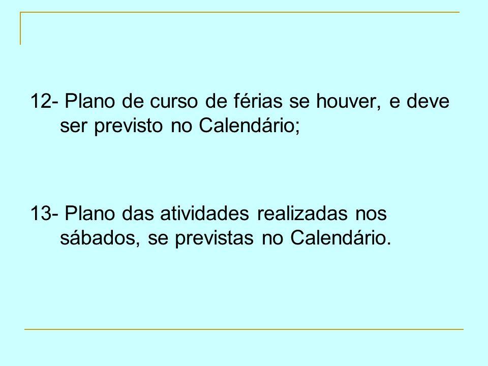12- Plano de curso de férias se houver, e deve ser previsto no Calendário;