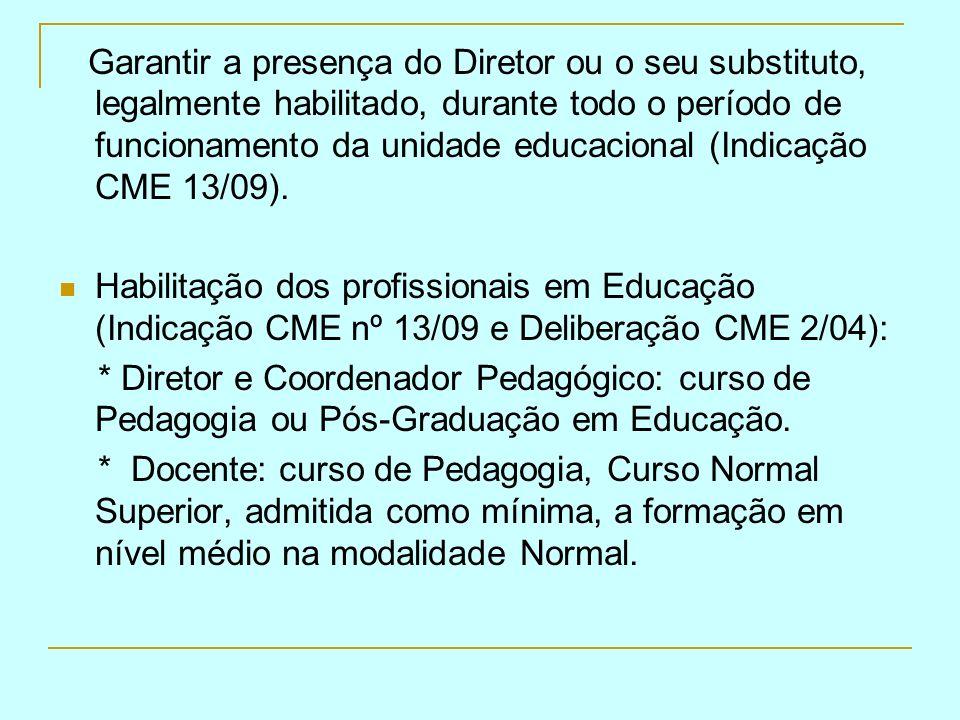 Garantir a presença do Diretor ou o seu substituto, legalmente habilitado, durante todo o período de funcionamento da unidade educacional (Indicação CME 13/09).