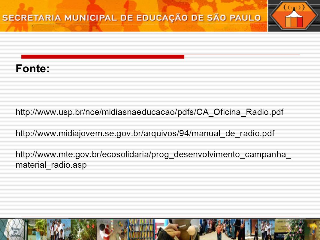 Fonte: http://www. usp. br/nce/midiasnaeducacao/pdfs/CA_Oficina_Radio