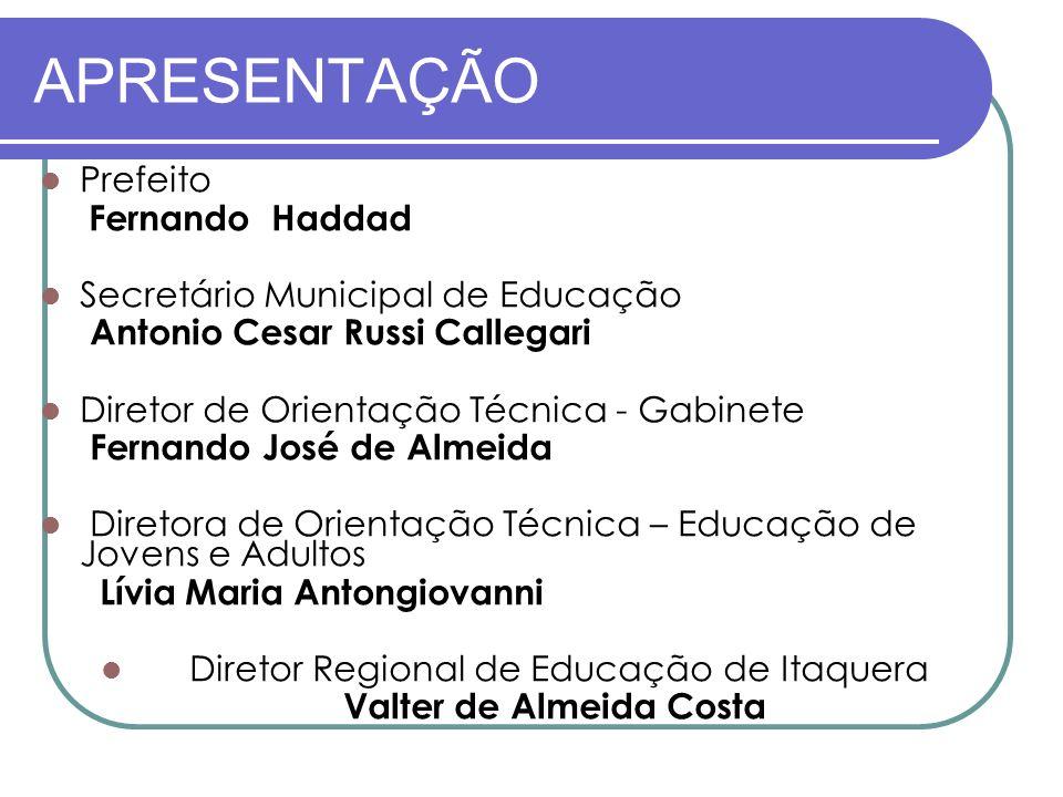 APRESENTAÇÃO Prefeito Fernando Haddad Secretário Municipal de Educação