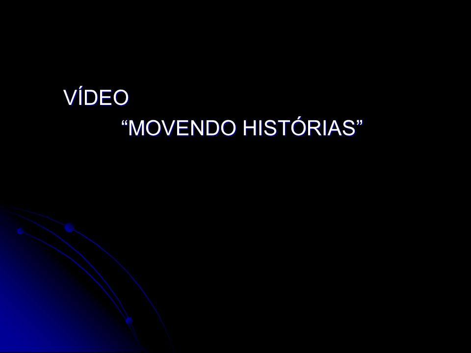 VÍDEO MOVENDO HISTÓRIAS